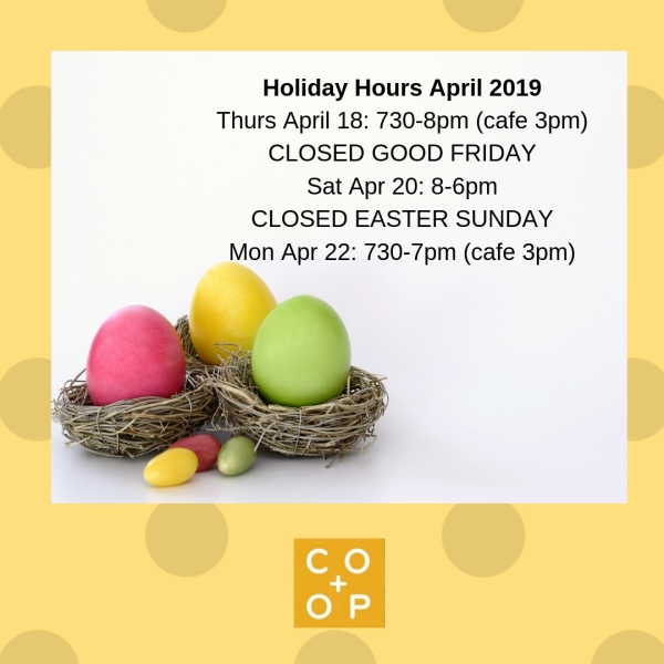 Holiday Hours April 2019 Thurs April 18_ 730-8pm (cafe 3pm) CLOSED GOOD FRIDAY Sat Apr 20_ 8-6pm CLOSED EASTER SUNDAY Mon Apr 22_ 730-7pm
